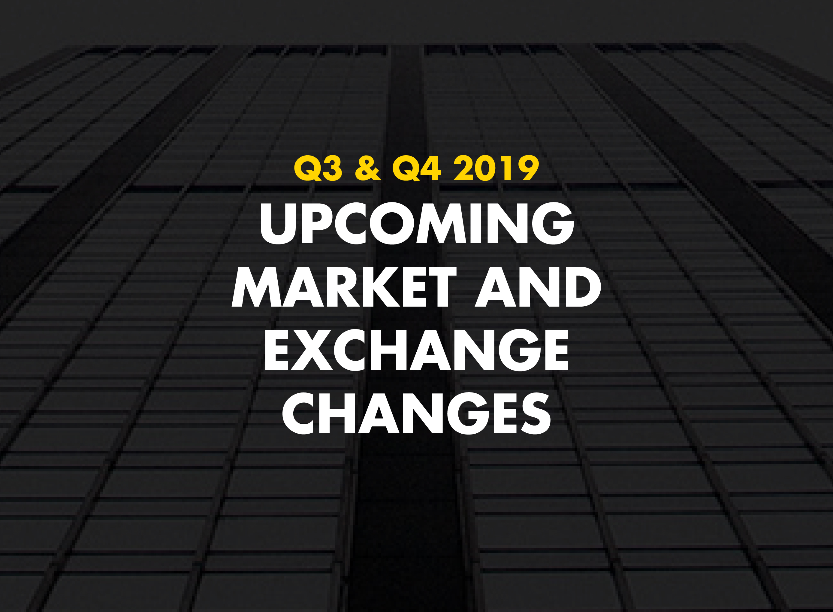 Q3-Q4 2019 Market and Exchange-Driven Changes
