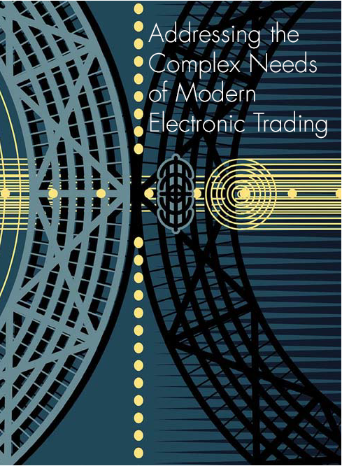 Addressing the Complex Needs of Modern Electronic Trading